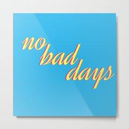 no bad days VII Metal Print