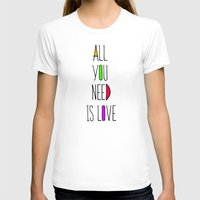 all you need is love T-shirts featuring All you need is love by N.Kachaktano