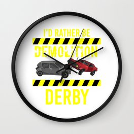 'd Rather Be Demolition Derby Crashing Cars Wall Clock