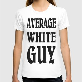 average white guy T-shirt
