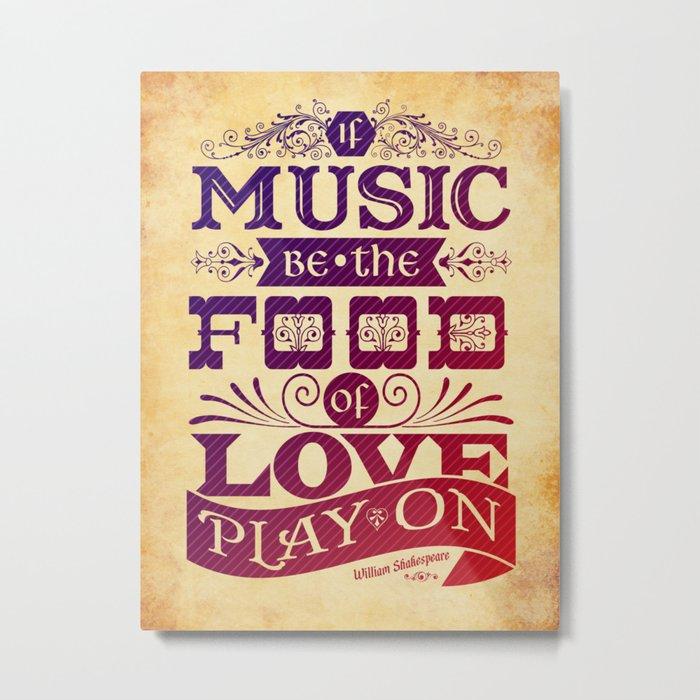 Food of Love  Metal Print