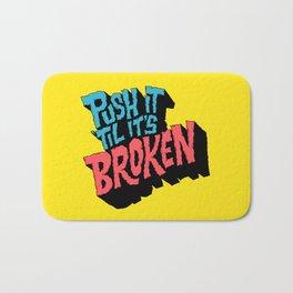 Push it 'til it's Broken Bath Mat