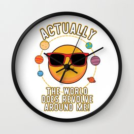 Actually The World Does Revolve Around Me Funny Design Wall Clock