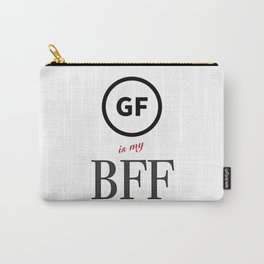 GF is my BFF!! Carry-All Pouch