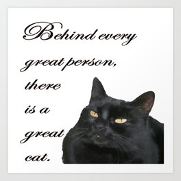 Behind Every Great Person There Is A Great Cat Art Print
