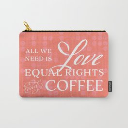 Love, Equal Rights, and Coffee (Colored) Carry-All Pouch