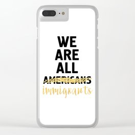 WE ARE ALL IMMIGRANTS - America Quote Clear iPhone Case