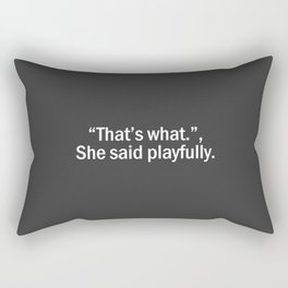 That's what she said playfully Rectangular Pillow