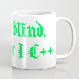 I was blind, but now I C++ T-shirt Coffee Mug
