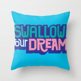 Swallow Your Dreams. - A Lower Management Motivator Throw Pillow
