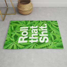 Roll that Shit Rug
