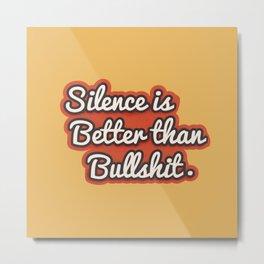 Silence is better than bullshit - retro typography Metal Print