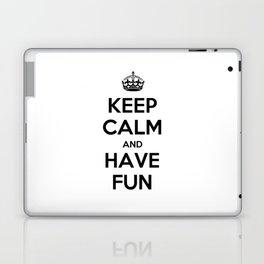 Keep Calm and Have fun Laptop & iPad Skin