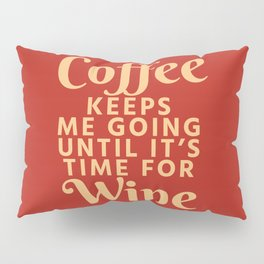 Coffee Keeps Me Going Until It's Time For Wine (Crimson) Pillow Sham