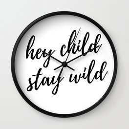 hey child stay wild Wall Clock