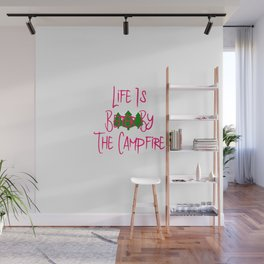 Life is Better by the Campfire Fun Hiking Wall Mural