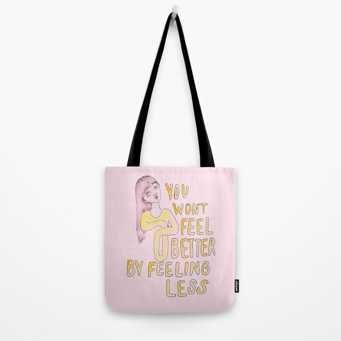 You won't feel better by feeling less Tote Bag