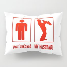 TRUMPET PLAYER - MY HUSBAND Pillow Sham