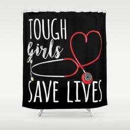 Tough girls save lives - Cute Nurse Gift Idea Shower Curtain