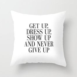 PRINTABLE Art, Get Up Dress Up Show Up And Never Give Up, Bedroom Decor,Girls Throw Pillow