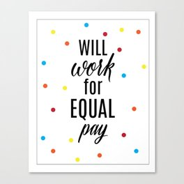 Will Work for Equal Pay 3 Canvas Print