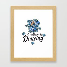 I'd rather be dancing Framed Art Print