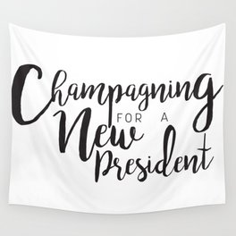 Champagning for a New President Wall Tapestry