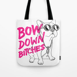 Bow Down Bitches Tote Bag