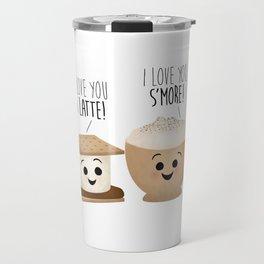 I Love You A Latte! I Love You S'more! Travel Mug