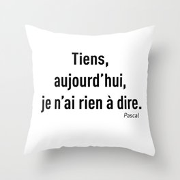 Rien à dire Throw Pillow