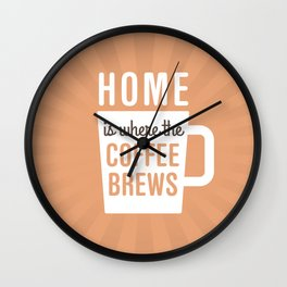 Home Is Where The Coffee Brews Wall Clock