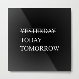 Procrastination Yesterday Today Tomorrow Metal Print