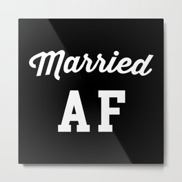 Married AF Funny Quote Metal Print