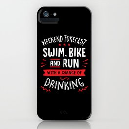 Weekend Forecast Swim Bike And Run With A Chance Of Drinking iPhone Case