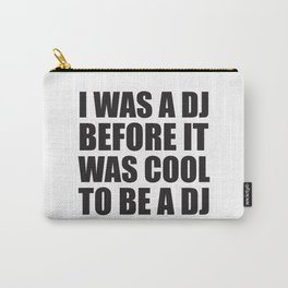 I was a dj before it was cool to be a dj. Carry-All Pouch