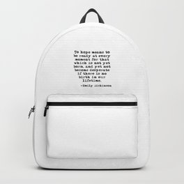 To hope means to be ready at every moment - Dickinson quote Backpack