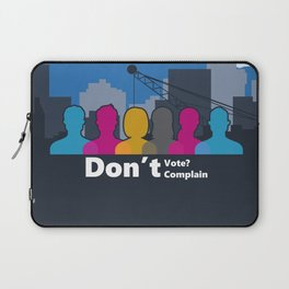 Dont't Vote, Don't Complain Laptop Sleeve