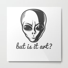 But Is It Art? Invasion Of Terrestrial Metal Print