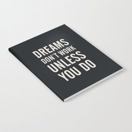 Dreams don't work unless You Do. Quote typography, to inspire, motivate, boost, overcome difficulty Notebook