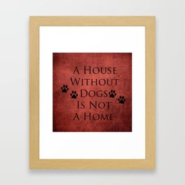 House Without Dogs is not a Home Framed Art Print