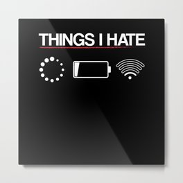Things I Hate Internet Wifi No Battery Metal Print