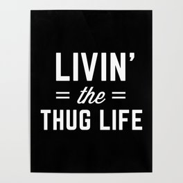 The Thug Life Funny Quote Poster