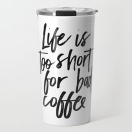COFFEE BAR DECOR, Coffee Sign,Life Is Too Short For Bad Coffee,Funny Kitchen Decor,cute Kitchen Art, Travel Mug