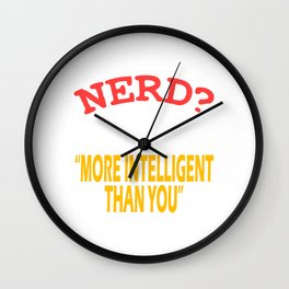 """""""Nerd? I Prefer The Term More Intelligent Than You Think"""" tee design. Makes a nice tee this holiday! Wall Clock"""