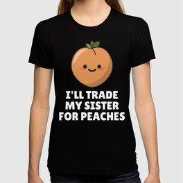 I'll Trade My Sister For Peaches T-shirt
