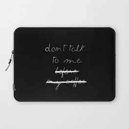 Dont Talk To Me...Before My Coffee Laptop Sleeve