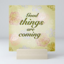 Good things are coming - inspiring qoute wallpaper - Sap Green Mini Art Print