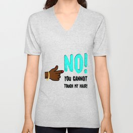 No! You Cannot Touch My Hair! Unisex V-Neck