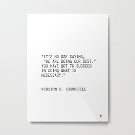 """It's no use saying, ""We are doing our best."" You have got to succeed in doing what is necessary."" Metal Print"