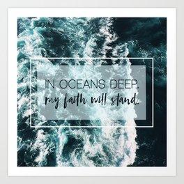 In Oceans Deep My Faith Will Stand Art Print